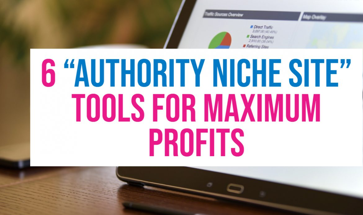 6 Must Have Tools to Build a Profitable Niche Authority Site