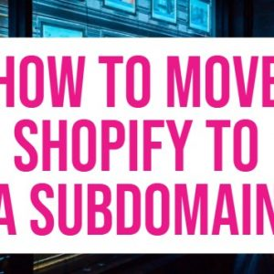 How to Move Shopify to a Subdomain - Shopify Subdomain Setup