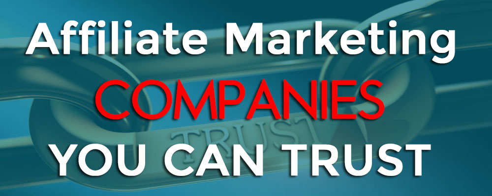 Top 10 Affiliate Marketing Companies Or Affiliate Marketing Programs That You Can Trust