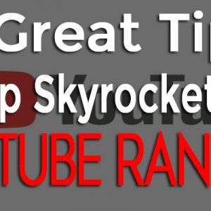 3 Great Tips To Skyrocket Your YouTube Ranking
